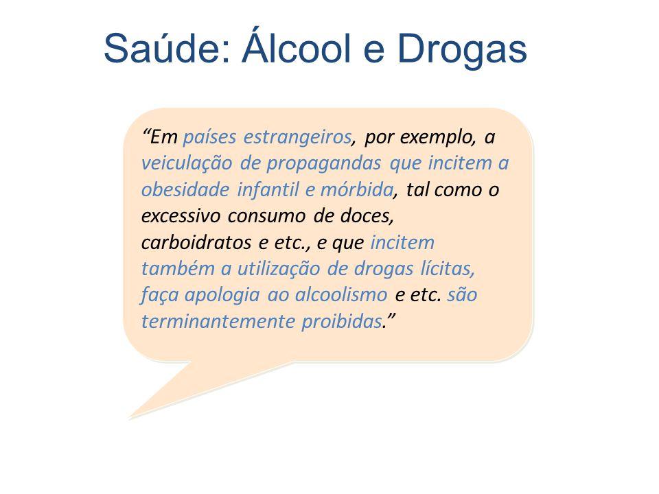 """Saúde: Álcool e Drogas """"Em países estrangeiros, por exemplo, a veiculação de propagandas que incitem a obesidade infantil e mórbida, tal como o excess"""