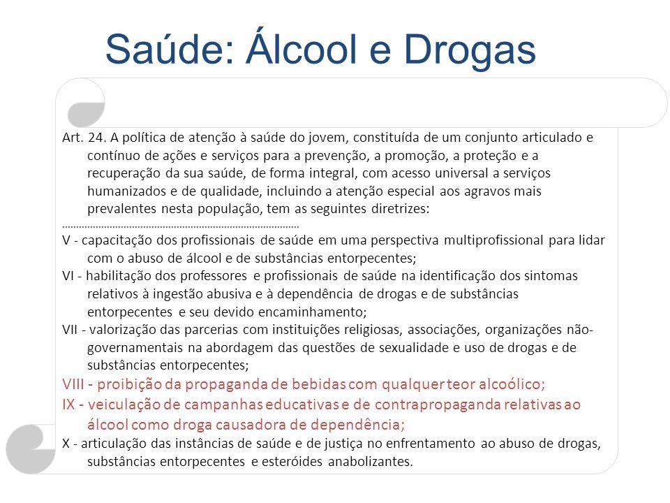 Saúde: Álcool e Drogas Art. 24. A política de atenção à saúde do jovem, constituída de um conjunto articulado e contínuo de ações e serviços para a pr