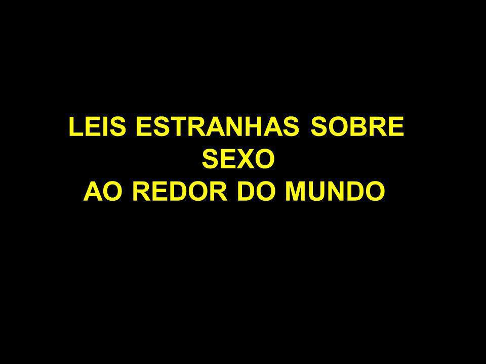 LEIS ESTRANHAS SOBRE SEXO AO REDOR DO MUNDO
