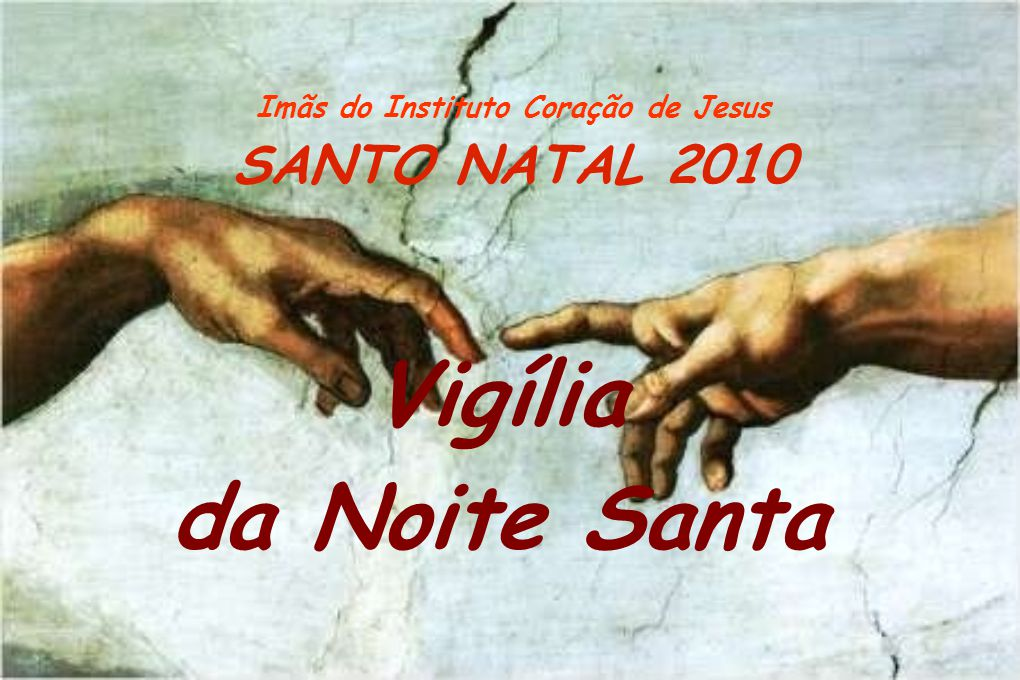 Imãs do Instituto Coração de Jesus SANTO NATAL 2010 Vigília da Noite Santa