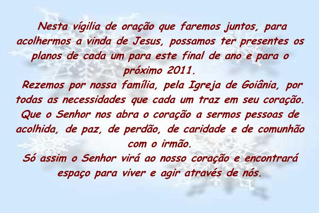 Nesta vígilia de oração que faremos juntos, para acolhermos a vinda de Jesus, possamos ter presentes os planos de cada um para este final de ano e par