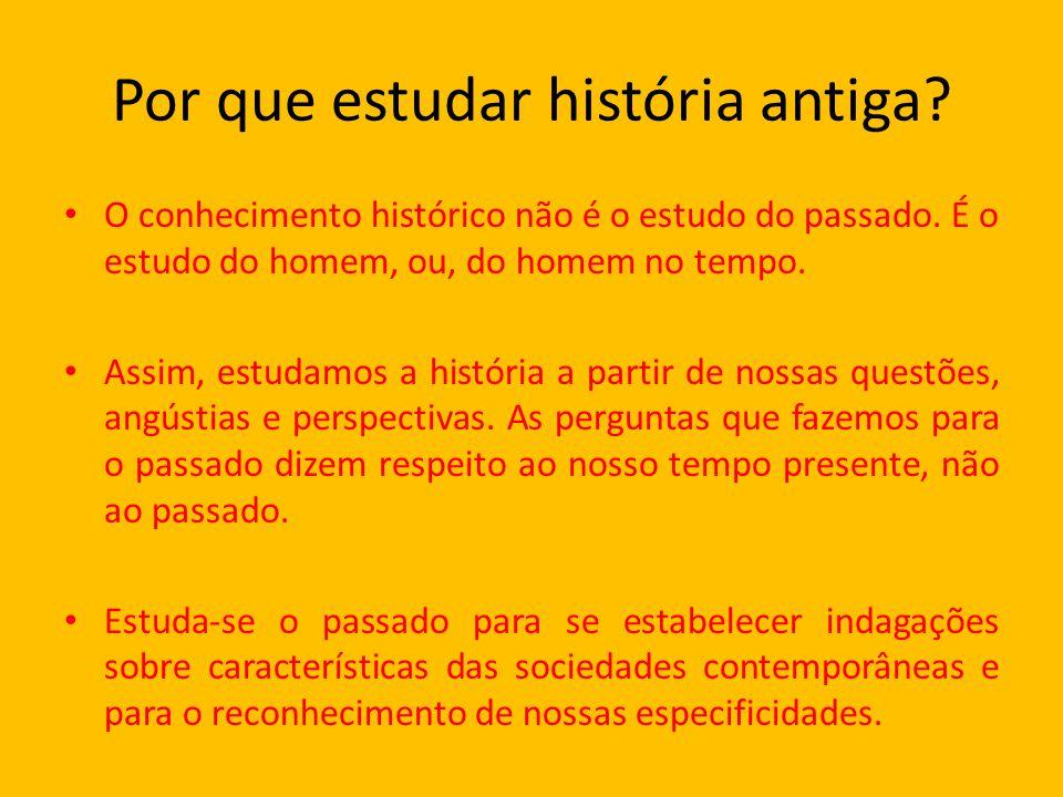 Por que estudar história antiga.O conhecimento histórico não é o estudo do passado.