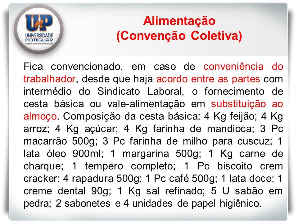 Alimentação (Convenção Coletiva) Fica convencionado, em caso de conveniência do trabalhador, desde que haja acordo entre as partes com intermédio do Sindicato Laboral, o fornecimento de cesta básica ou vale-alimentação em substituição ao almoço.