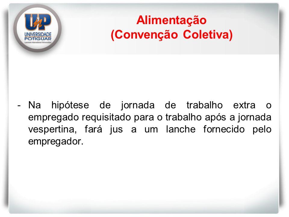 Alimentação (Convenção Coletiva) -Na hipótese de jornada de trabalho extra o empregado requisitado para o trabalho após a jornada vespertina, fará jus a um lanche fornecido pelo empregador.