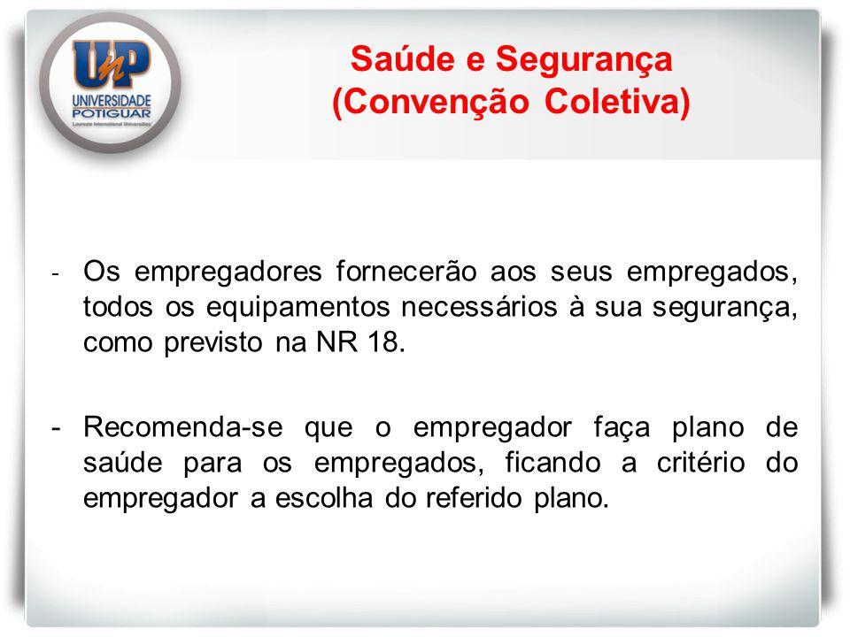 Saúde e Segurança (Convenção Coletiva) - Os empregadores fornecerão aos seus empregados, todos os equipamentos necessários à sua segurança, como previsto na NR 18.