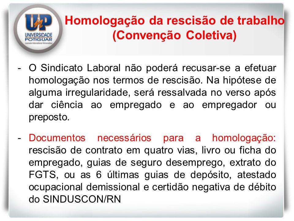 Homologação da rescisão de trabalho (Convenção Coletiva) -O Sindicato Laboral não poderá recusar-se a efetuar homologação nos termos de rescisão.