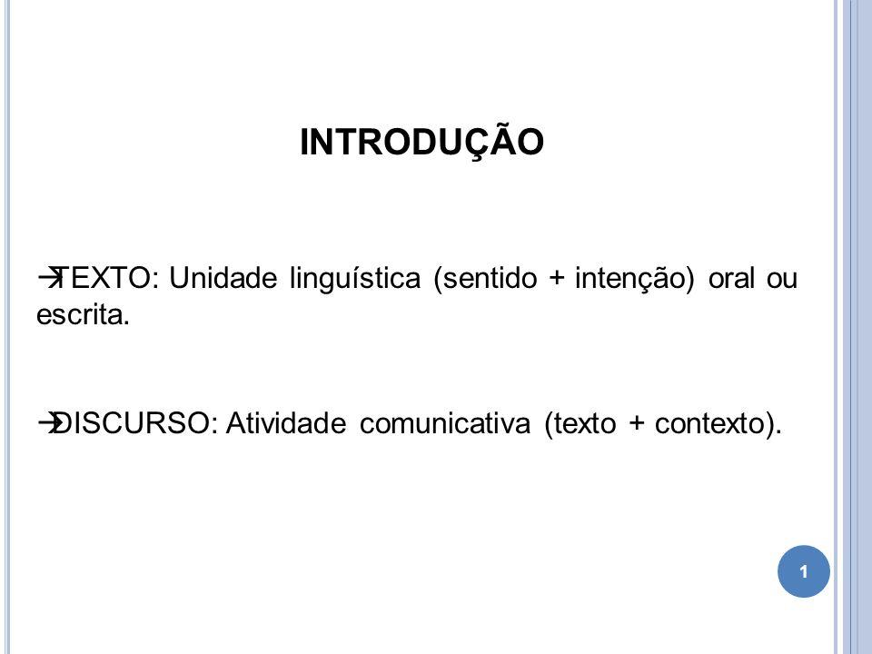 INTRODUÇÃO  TEXTO: Unidade linguística (sentido + intenção) oral ou escrita.  DISCURSO: Atividade comunicativa (texto + contexto). 1