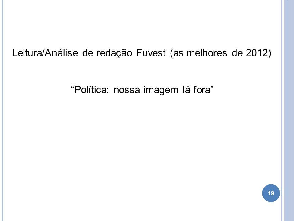"""Leitura/Análise de redação Fuvest (as melhores de 2012) """"Política: nossa imagem lá fora"""" 19"""