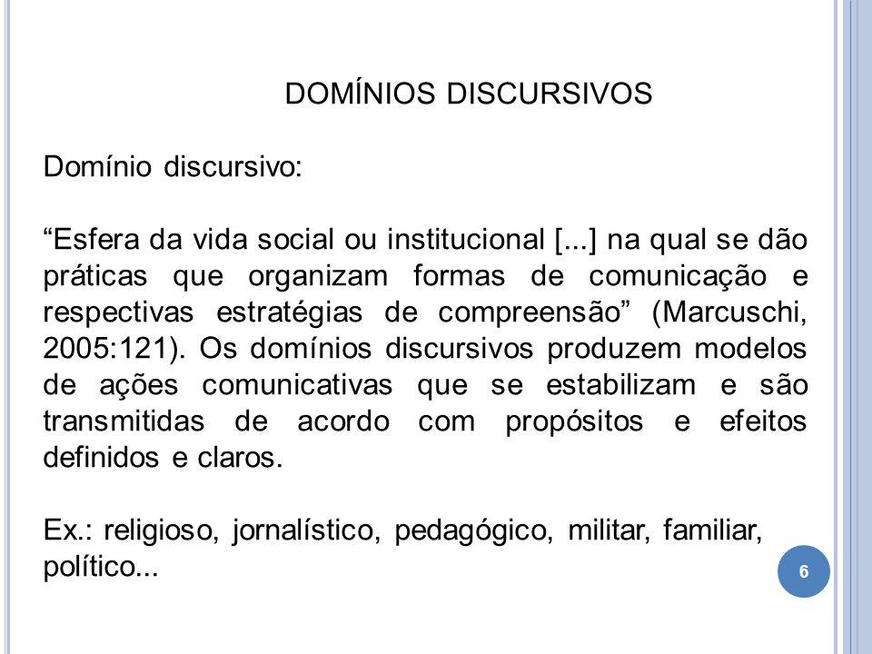 """DOMÍNIOS DISCURSIVOS Domínio discursivo: """"Esfera da vida social ou institucional [...] na qual se dão práticas que organizam formas de comunicação e r"""