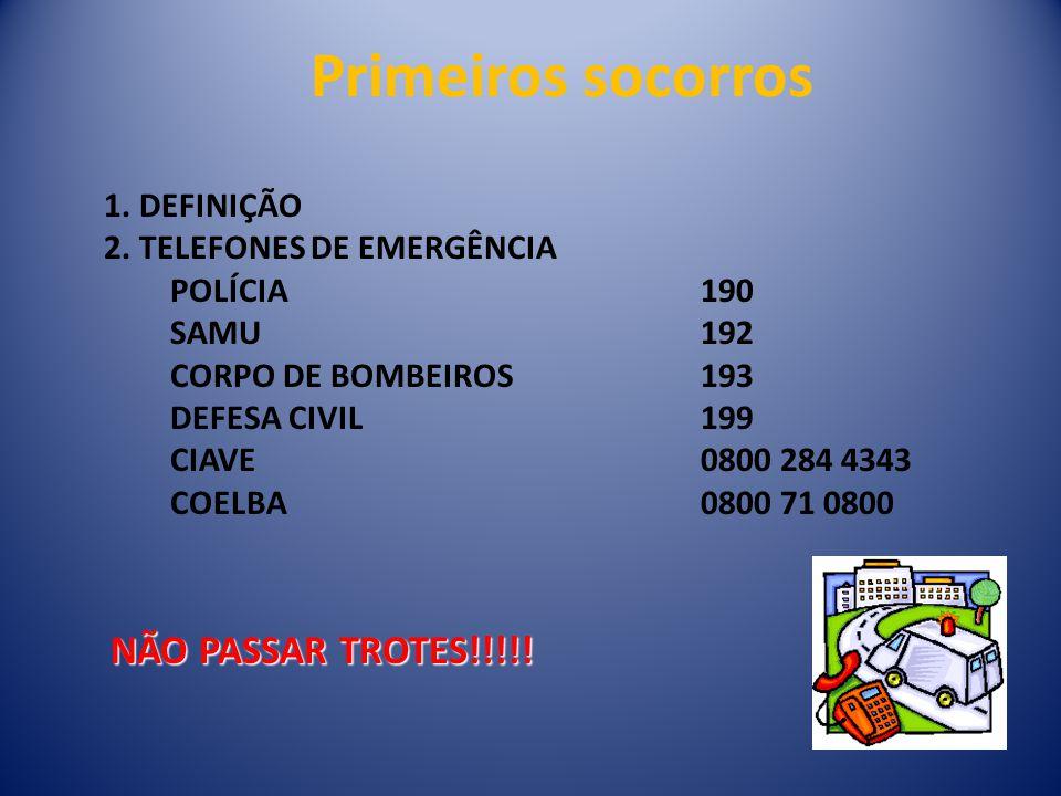 1. DEFINIÇÃO 2. TELEFONES DE EMERGÊNCIA POLÍCIA 190 SAMU 192 CORPO DE BOMBEIROS 193 DEFESA CIVIL199 CIAVE0800 284 4343 COELBA0800 71 0800 Primeiros so