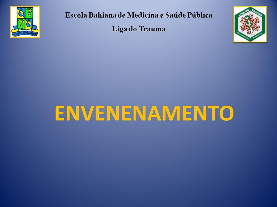 ENVENENAMENTO Escola Bahiana de Medicina e Saúde Pública Liga do Trauma
