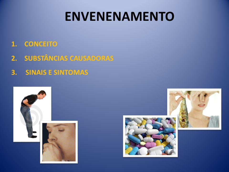 1. CONCEITO 2. SUBSTÂNCIAS CAUSADORAS 3. SINAIS E SINTOMAS ENVENENAMENTO