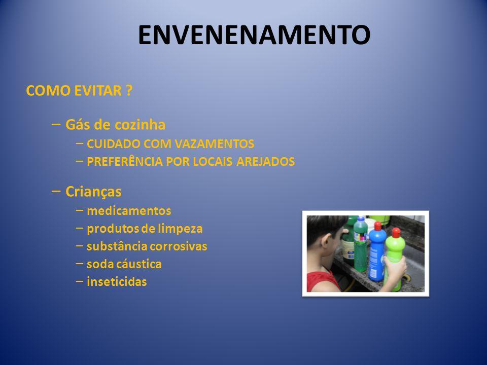 COMO EVITAR ? − Gás de cozinha − CUIDADO COM VAZAMENTOS − PREFERÊNCIA POR LOCAIS AREJADOS − Crianças − medicamentos − produtos de limpeza − substância