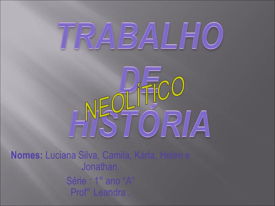 "Nomes: Luciana Silva, Camila, Karla, Helen e Jonathan. Série : 1° ano ""A"" Prof° Leandra."