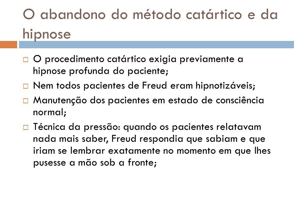 O abandono do método catártico e da hipnose  O procedimento catártico exigia previamente a hipnose profunda do paciente;  Nem todos pacientes de Fre