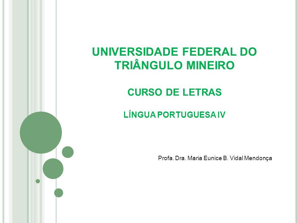 UNIVERSIDADE FEDERAL DO TRIÂNGULO MINEIRO CURSO DE LETRAS LÍNGUA PORTUGUESA IV Profa.