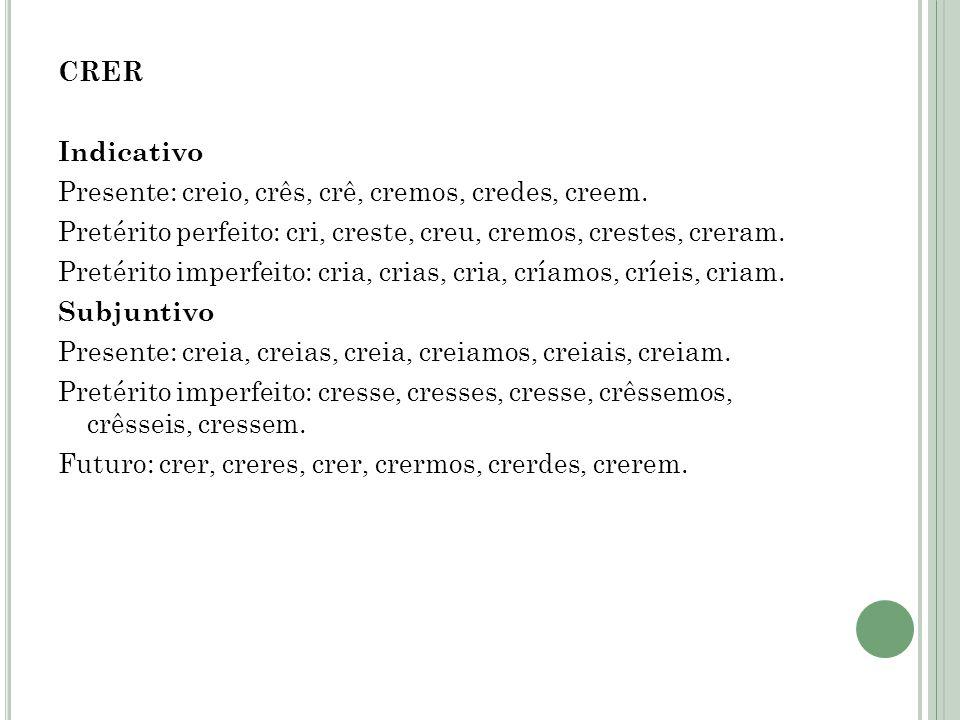 CRER Indicativo Presente: creio, crês, crê, cremos, credes, creem.