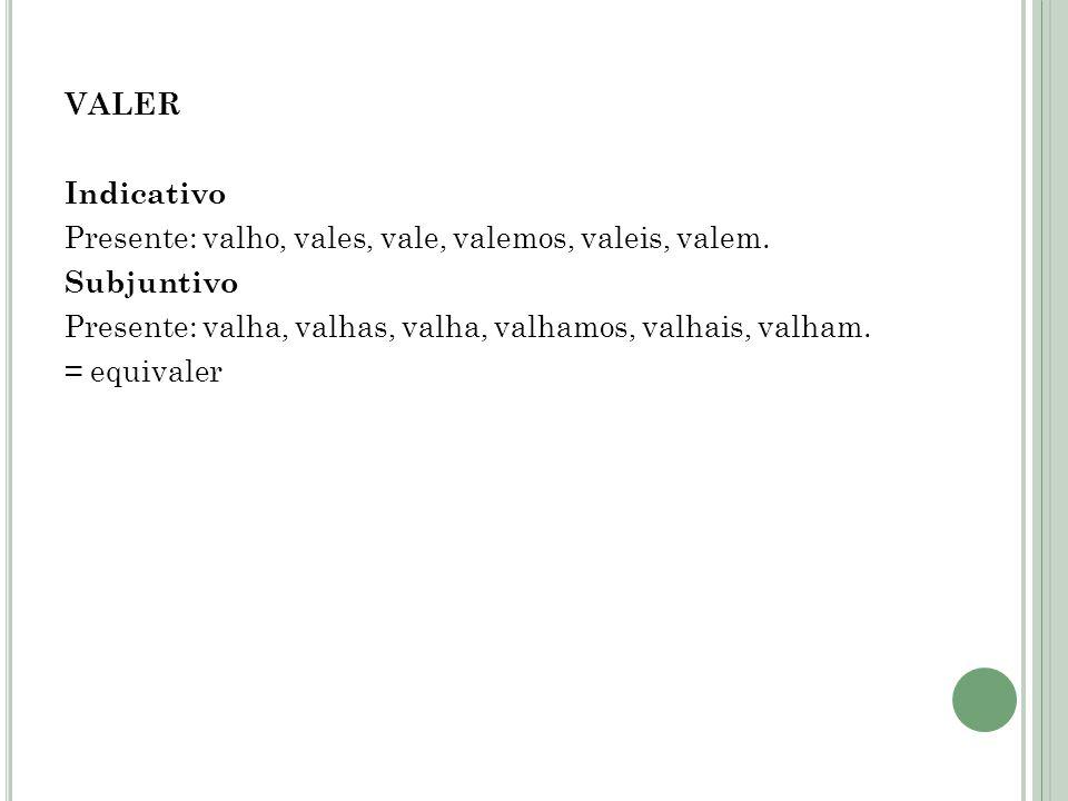 VALER Indicativo Presente: valho, vales, vale, valemos, valeis, valem.
