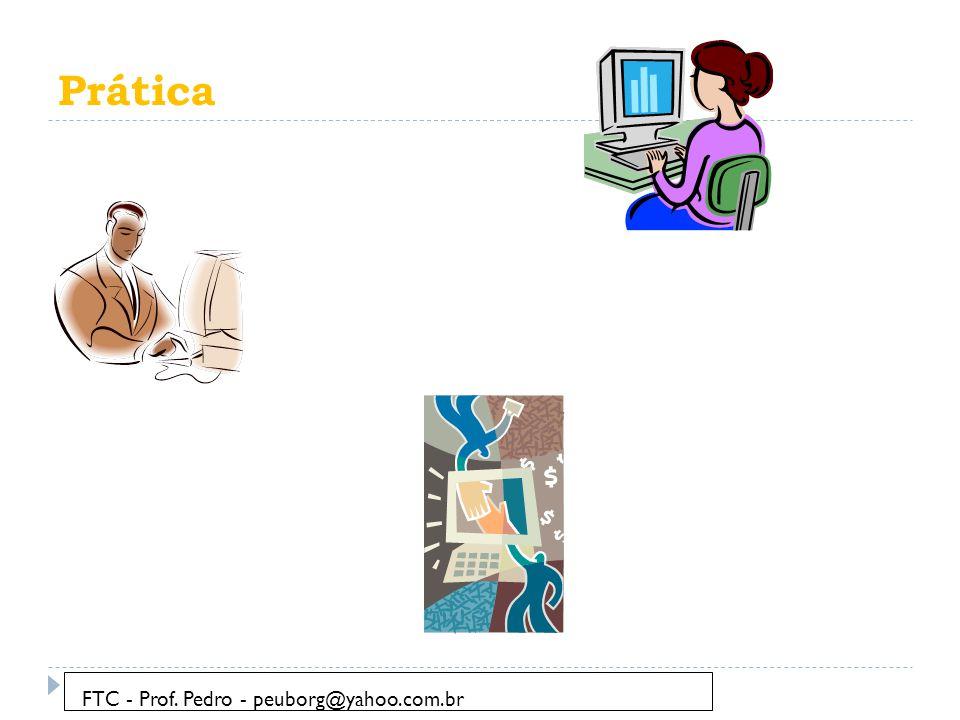 Prática FTC - Prof. Pedro - peuborg@yahoo.com.br