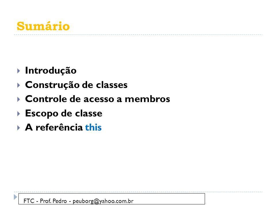 Sumário  Introdução  Construção de classes  Controle de acesso a membros  Escopo de classe  A referência this FTC - Prof.