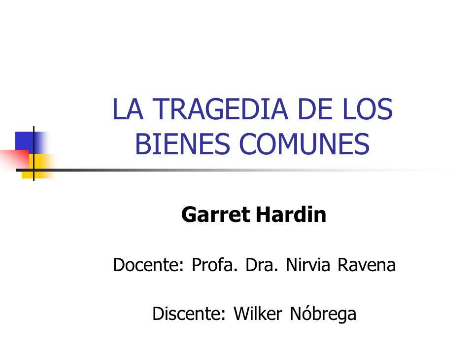 LA TRAGEDIA DE LOS BIENES COMUNES Garret Hardin Docente: Profa.