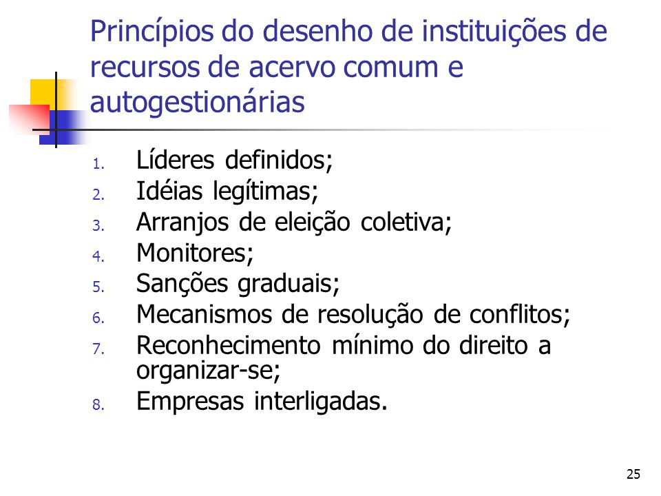 25 Princípios do desenho de instituições de recursos de acervo comum e autogestionárias 1.