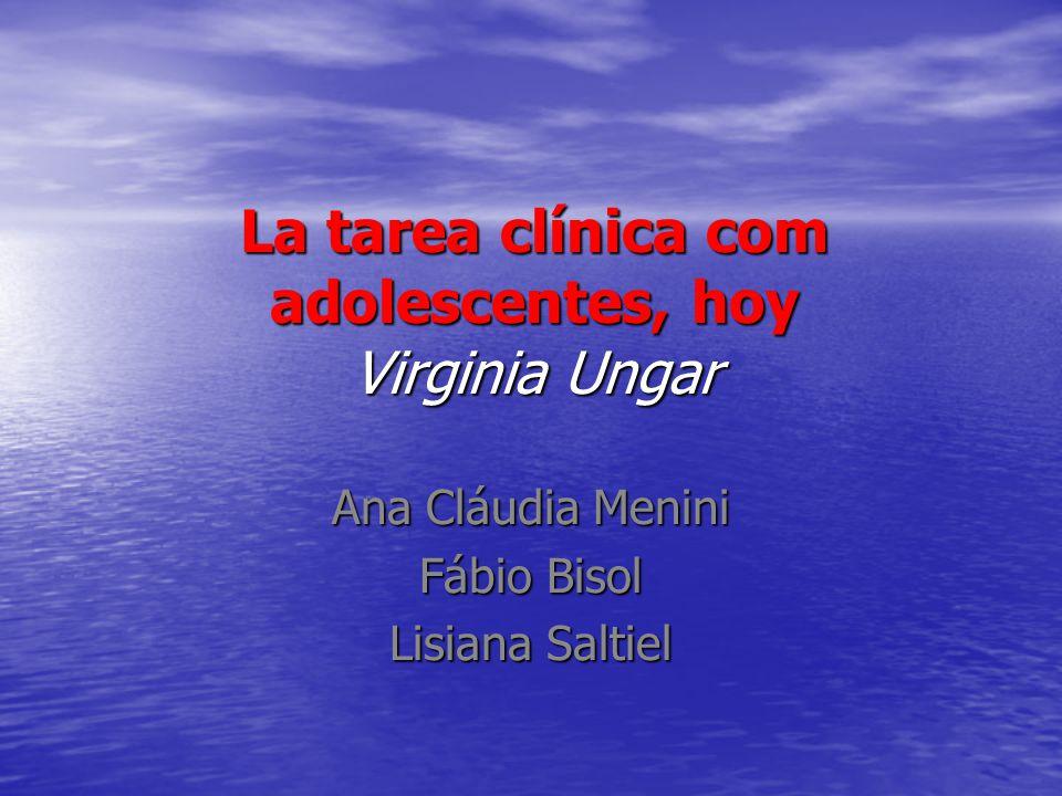 La tarea clínica com adolescentes, hoy Virginia Ungar Ana Cláudia Menini Fábio Bisol Lisiana Saltiel
