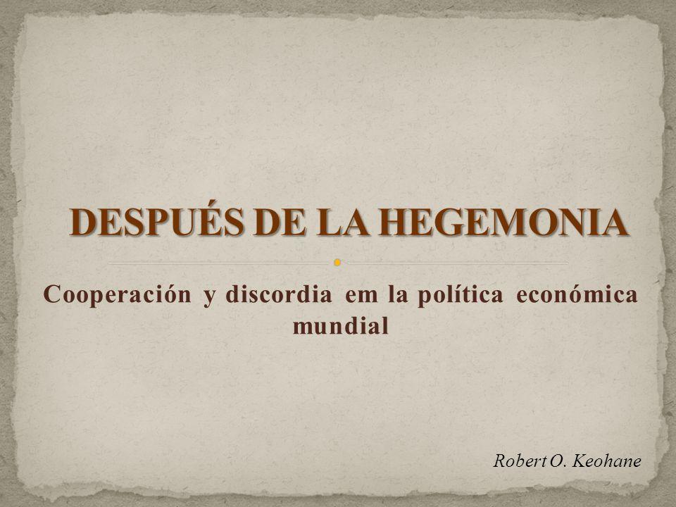 Cooperación y discordia em la política económica mundial Robert O. Keohane