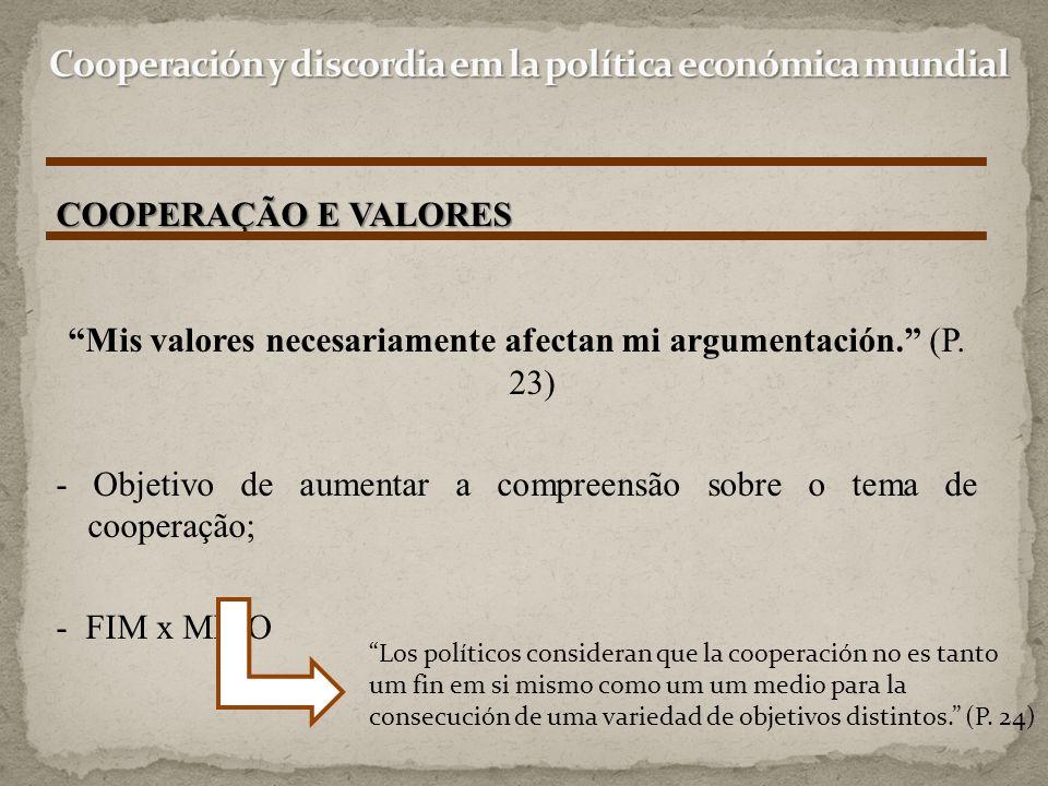 """""""Mis valores necesariamente afectan mi argumentación."""" (P. 23) - Objetivo de aumentar a compreensão sobre o tema de cooperação; - FIM x MEIO COOPERAÇÃ"""