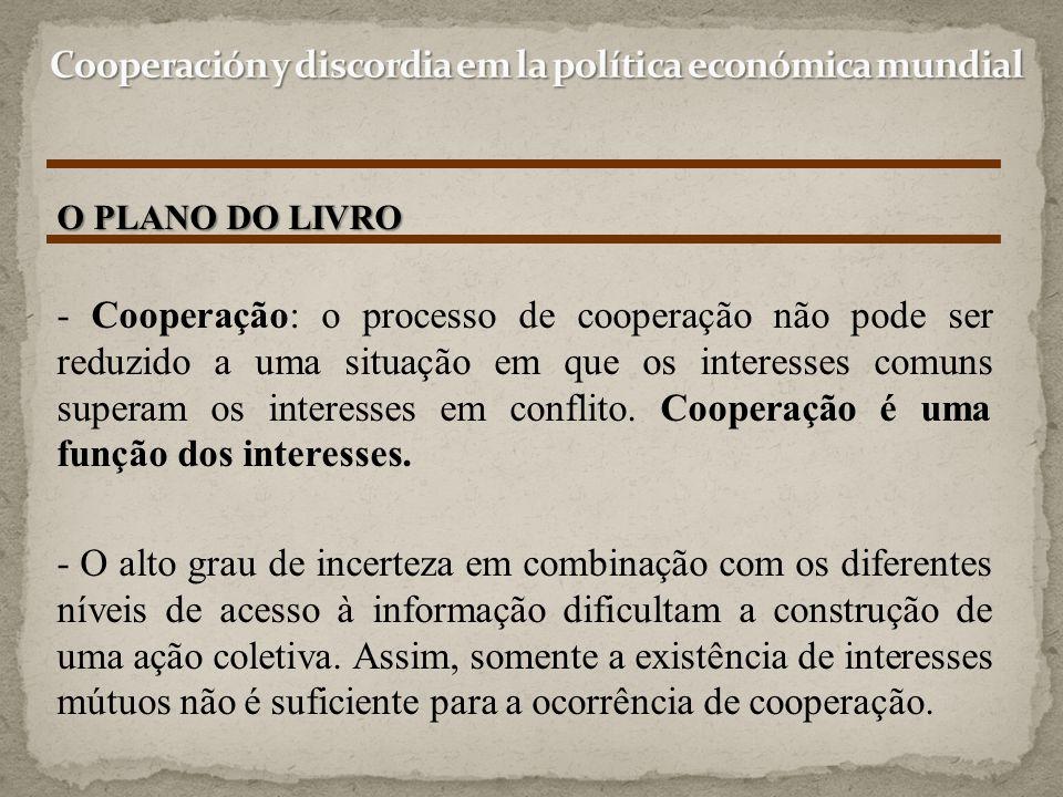 - Cooperação: o processo de cooperação não pode ser reduzido a uma situação em que os interesses comuns superam os interesses em conflito. Cooperação
