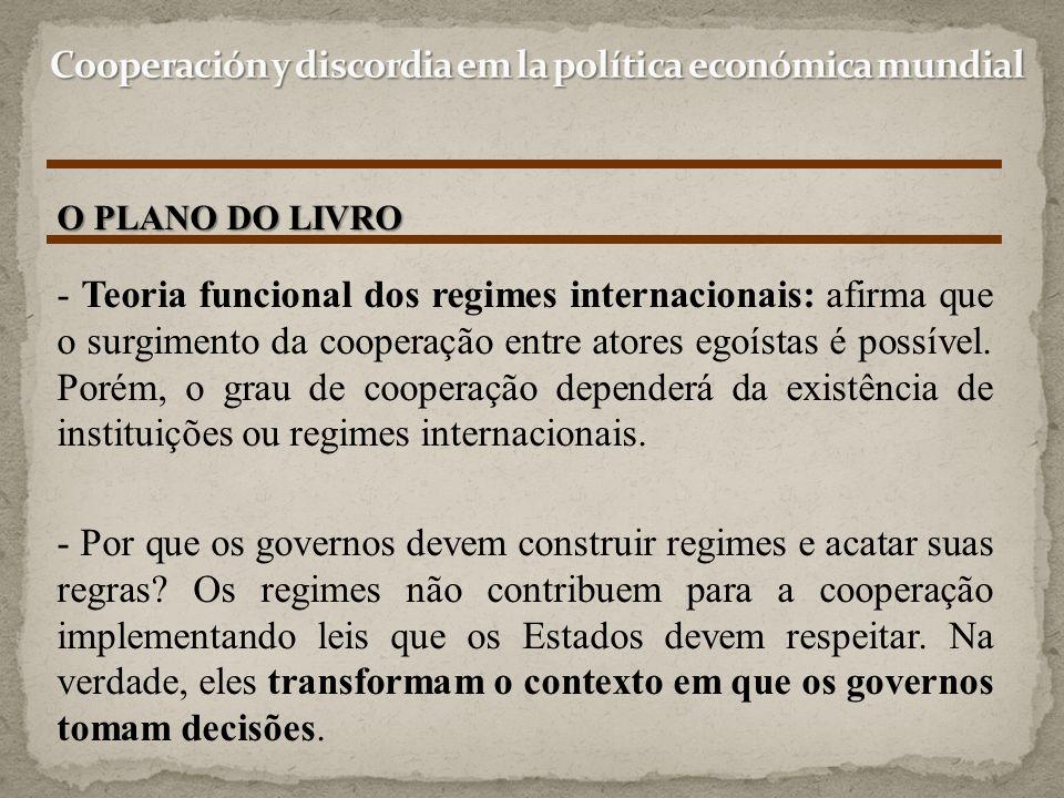 - Teoria funcional dos regimes internacionais: afirma que o surgimento da cooperação entre atores egoístas é possível. Porém, o grau de cooperação dep