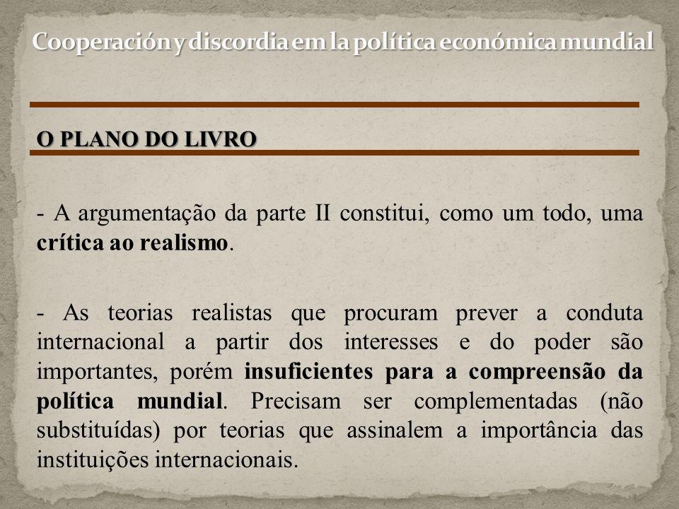 - A argumentação da parte II constitui, como um todo, uma crítica ao realismo. - As teorias realistas que procuram prever a conduta internacional a pa