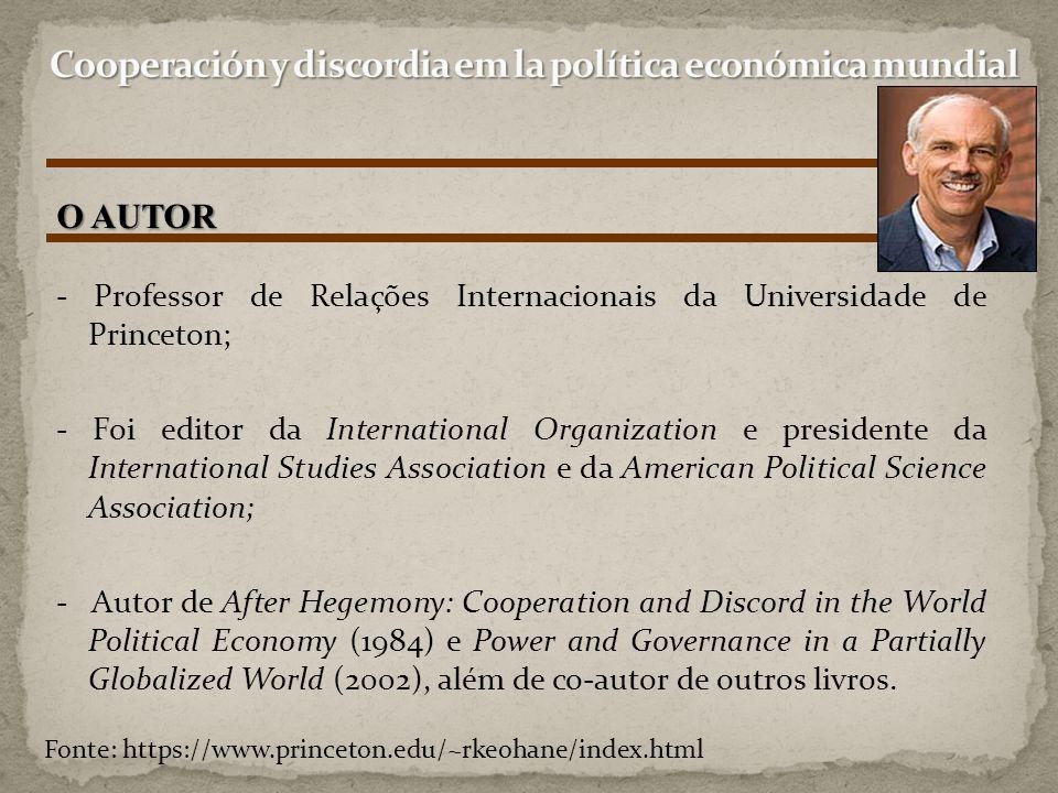 O AUTOR - Professor de Relações Internacionais da Universidade de Princeton; - Foi editor da International Organization e presidente da International