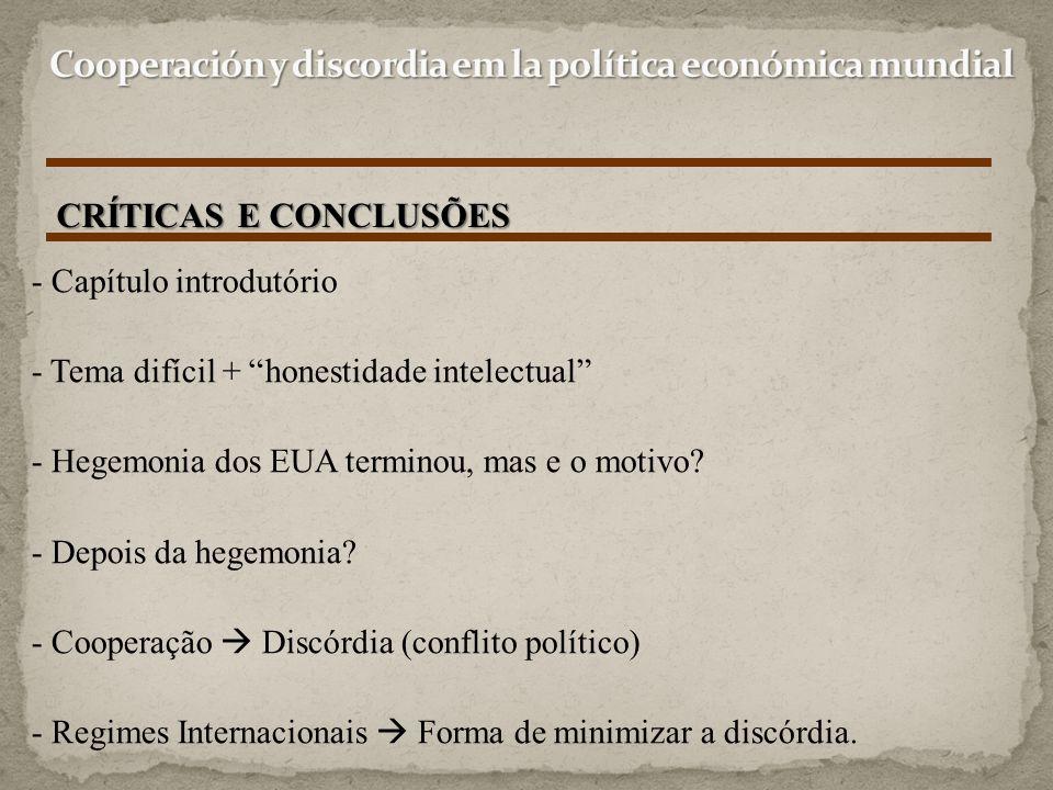 """- Capítulo introdutório - Tema difícil + """"honestidade intelectual"""" - Hegemonia dos EUA terminou, mas e o motivo? - Depois da hegemonia? - Cooperação """