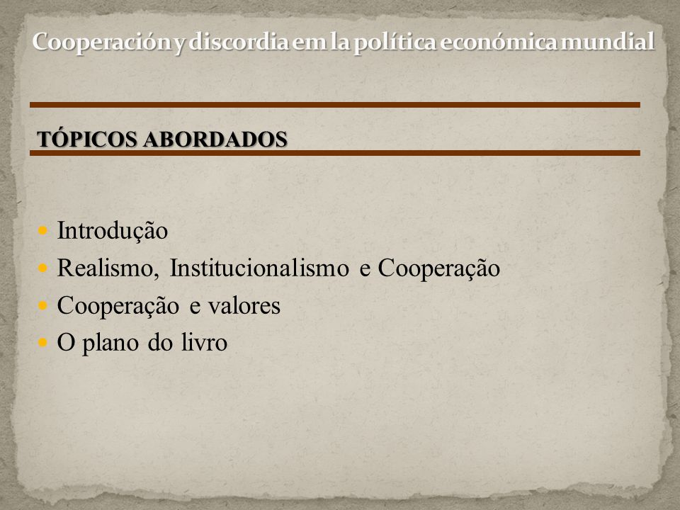 Introdução Realismo, Institucionalismo e Cooperação Cooperação e valores O plano do livro TÓPICOS ABORDADOS
