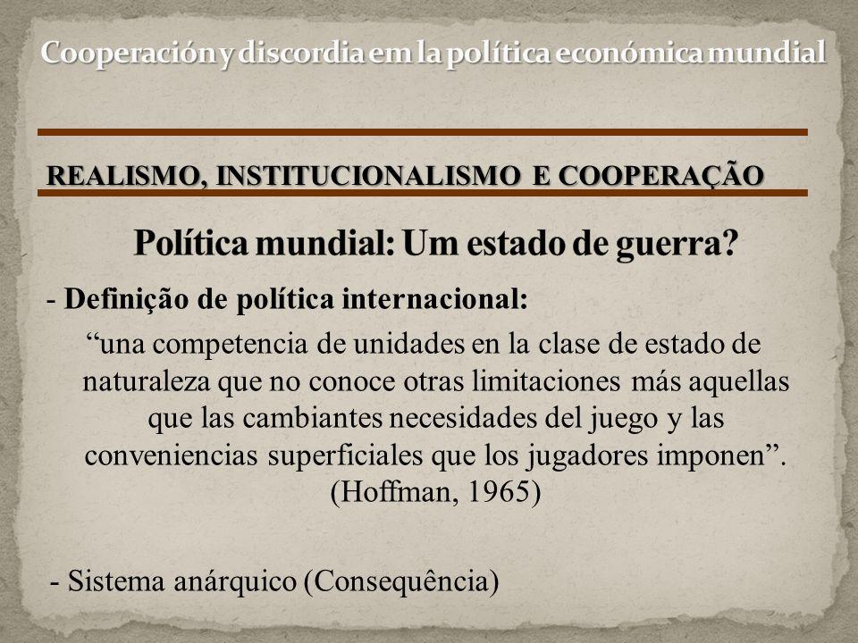 "REALISMO, INSTITUCIONALISMO E COOPERAÇÃO - Definição de política internacional: ""una competencia de unidades en la clase de estado de naturaleza que n"