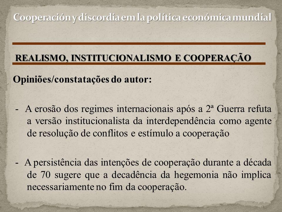 REALISMO, INSTITUCIONALISMO E COOPERAÇÃO Opiniões/constatações do autor: - A erosão dos regimes internacionais após a 2ª Guerra refuta a versão instit