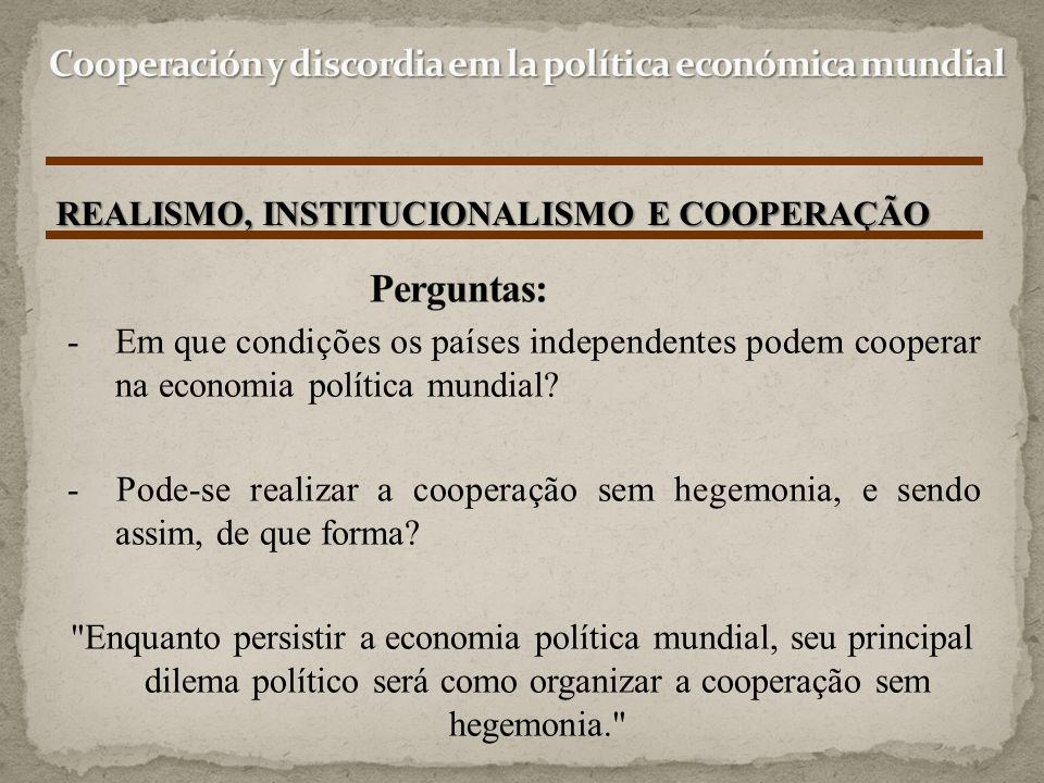 REALISMO, INSTITUCIONALISMO E COOPERAÇÃO - Em que condições os países independentes podem cooperar na economia política mundial? - Pode-se realizar a