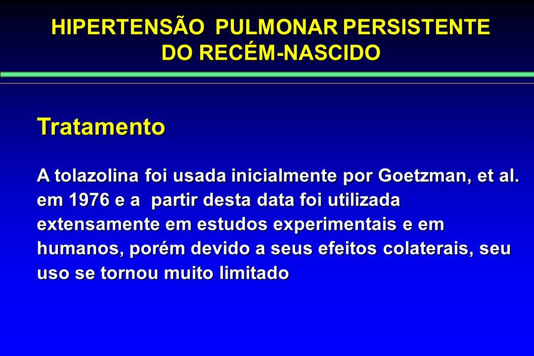 HIPERTENSÃO PULMONAR PERSISTENTE DO RECÉM-NASCIDO Tratamento A tolazolina foi usada inicialmente por Goetzman, et al. em 1976 e a partir desta data fo
