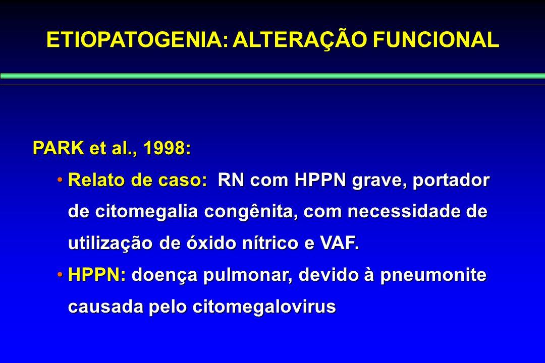 PARK et al., 1998: Relato de caso: RN com HPPN grave, portador de citomegalia congênita, com necessidade de utilização de óxido nítrico e VAF.Relato d