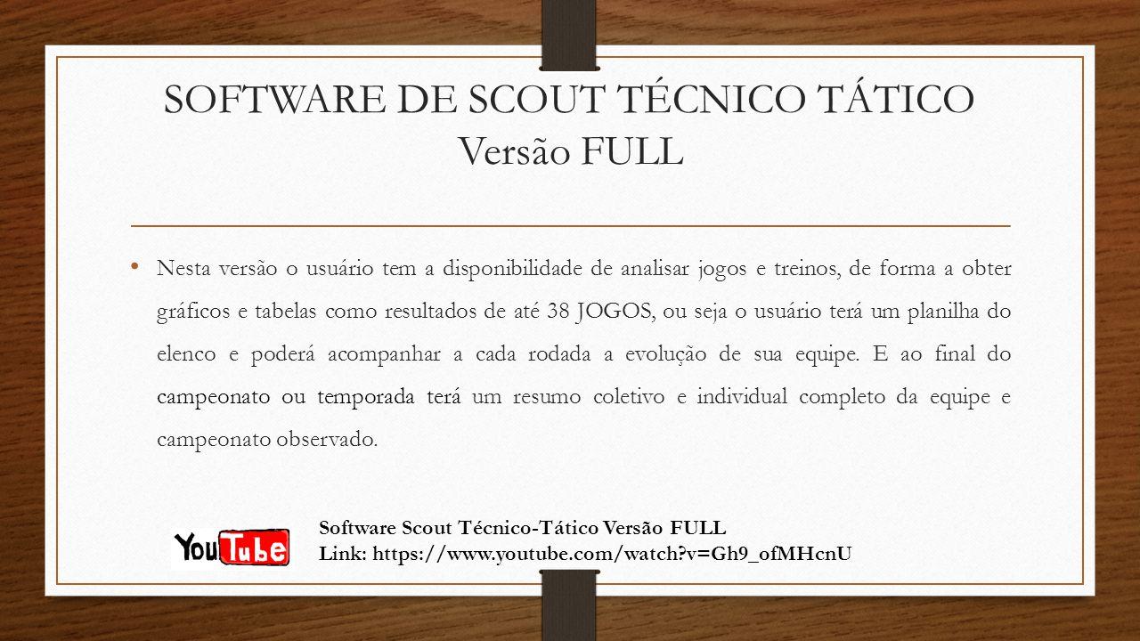 SOFTWARE DE SCOUT TÉCNICO TÁTICO Versão FULL Nesta versão o usuário tem a disponibilidade de analisar jogos e treinos, de forma a obter gráficos e tab
