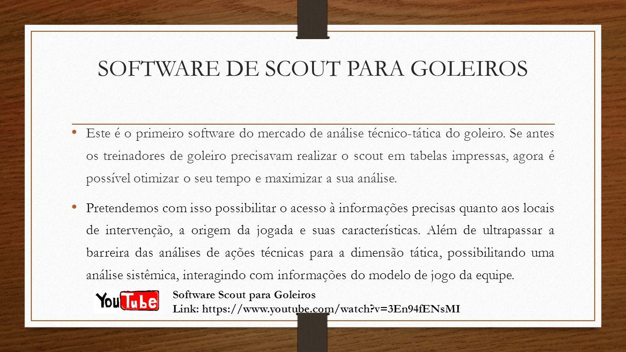 SOFTWARE DE SCOUT PARA GOLEIROS Este é o primeiro software do mercado de análise técnico-tática do goleiro. Se antes os treinadores de goleiro precisa