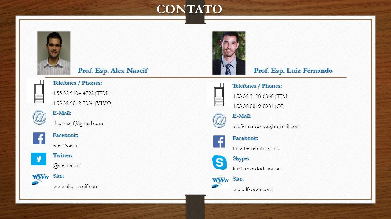 CONTATO Prof. Esp. Alex Nascif Prof. Esp. Luiz Fernando Telefones / Phones: +55 32 9104-4792 (TIM) +55 32 9812-7036 (VIVO) E-Mail: alexnascif@gmail.co