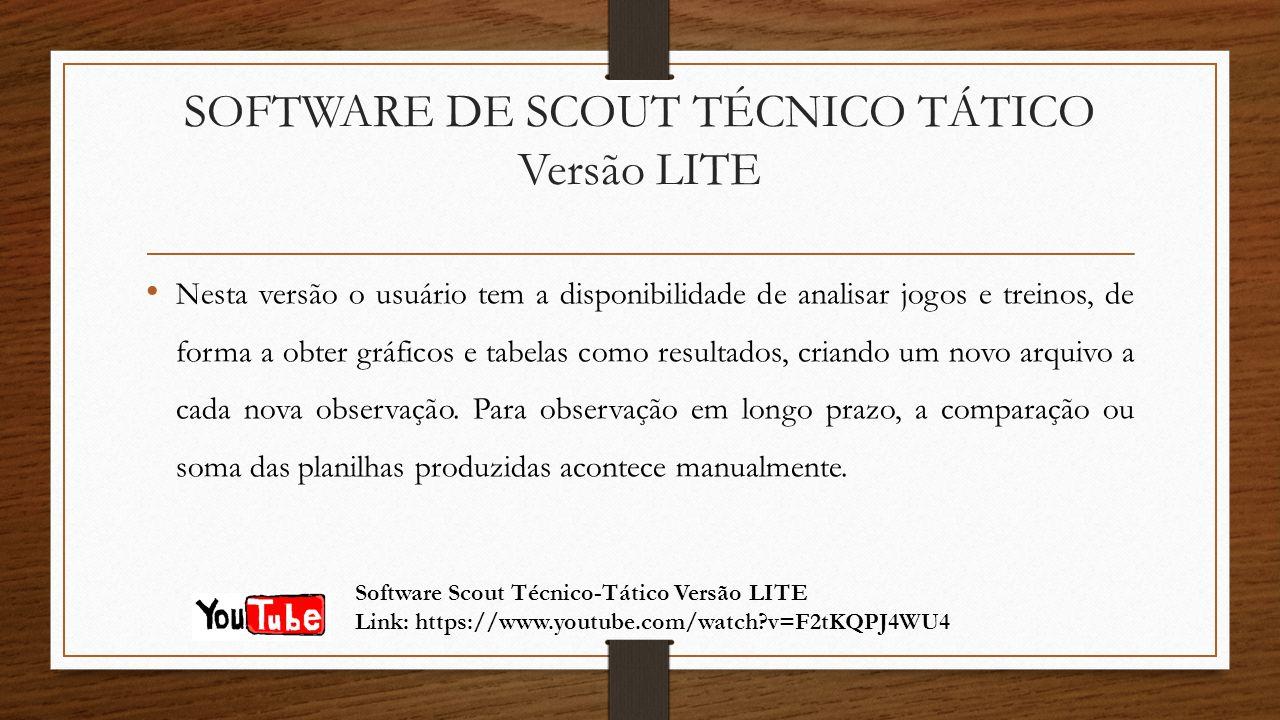 SOFTWARE DE SCOUT TÉCNICO TÁTICO Versão LITE Nesta versão o usuário tem a disponibilidade de analisar jogos e treinos, de forma a obter gráficos e tabelas como resultados, criando um novo arquivo a cada nova observação.