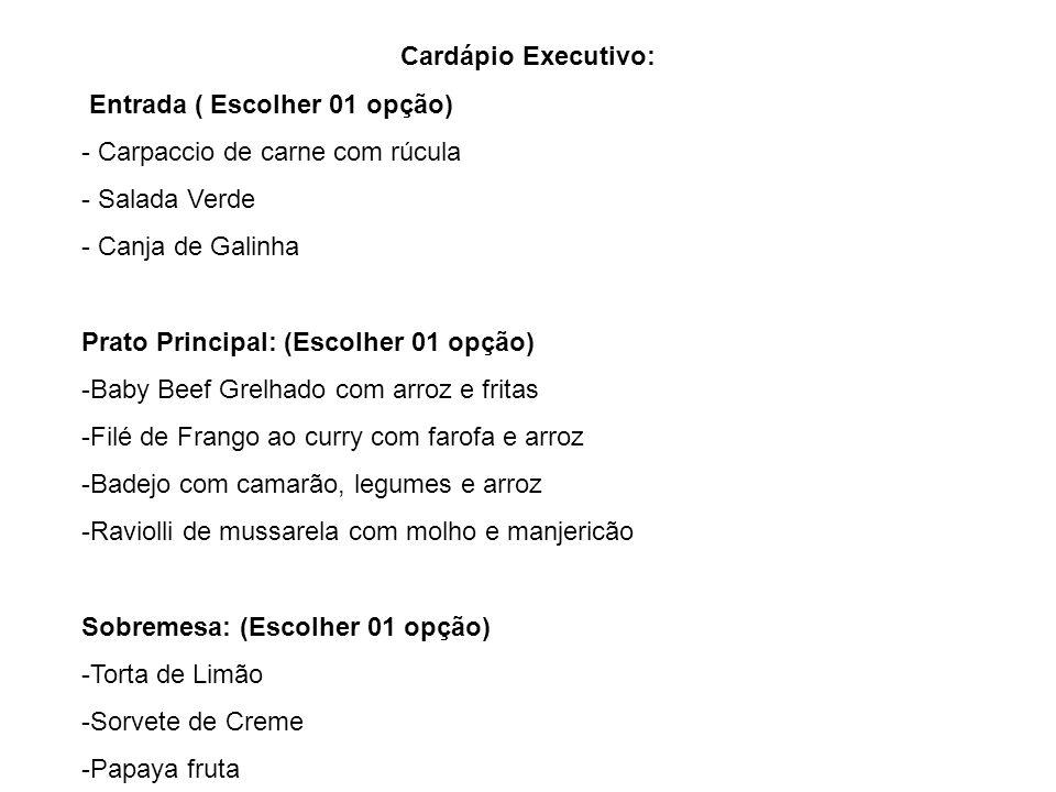 Cardápio Executivo: Entrada ( Escolher 01 opção) - Carpaccio de carne com rúcula - Salada Verde - Canja de Galinha Prato Principal: (Escolher 01 opção