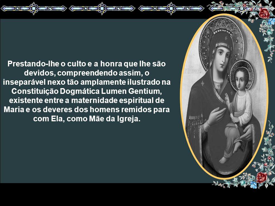 Nós desejamos que a promulgação da Constituição sobre a Igreja, reforçada com a proclamação de Maria, Mãe da Igreja, quer dizer, de todos os fiéis e p