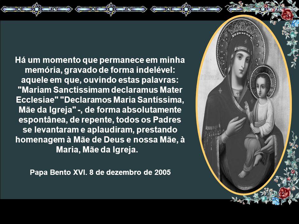 Assim como adentramos a era do Concílio, após o convite de João XXIII, no dia 11 de outubro de 1962, com Maria, Mãe de Jesus , assim também, ao findar esta terceira sessão, sairemos desta mesma Basílica, honrando o santíssimo e dulcíssimo nome de Maria, Mãe da Igreja.