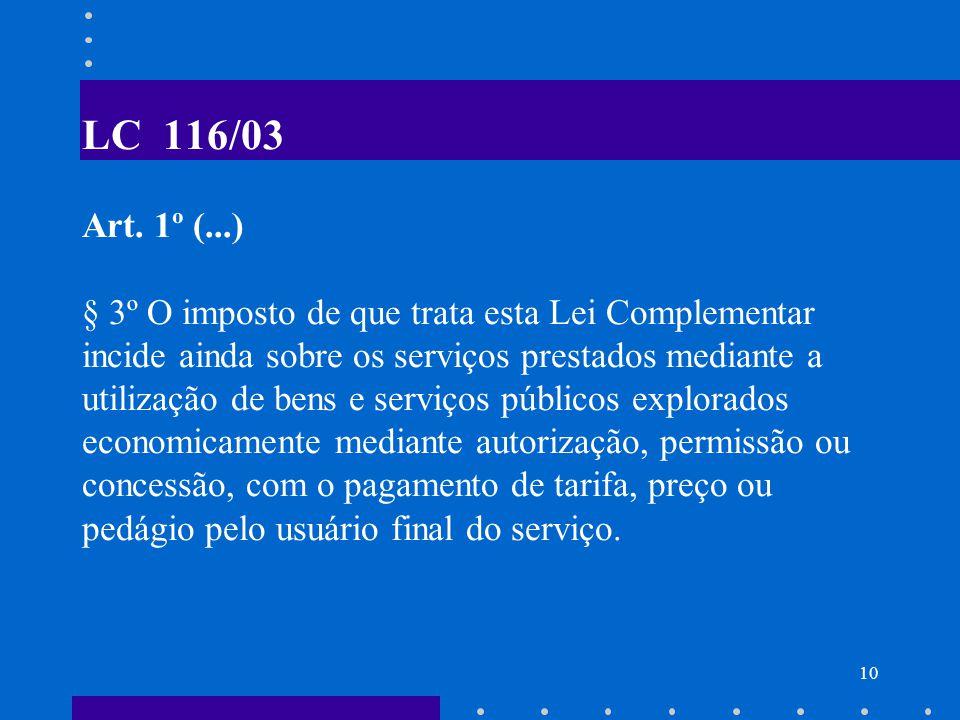 11 SERVIÇO LISTADO ( Irrelevância do Termo Utilizado ) A incidência do imposto não depende da denominação dada ao serviço prestado.