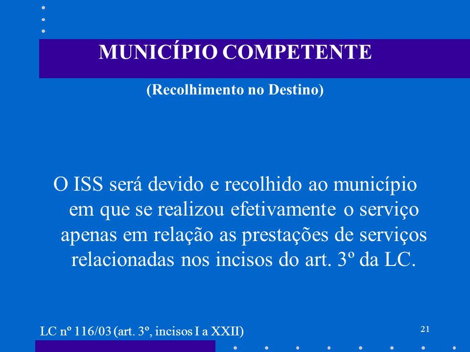 22 CONTRIBUINTE DO ISS O efetivo prestador do serviço é o contribuinte do ISS.