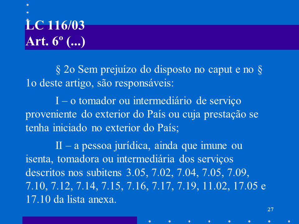 28 BASE DE CÁLCULO DO ISS A BC do ISS é o preço do serviço. LC nº 116/03 (art. 7º)